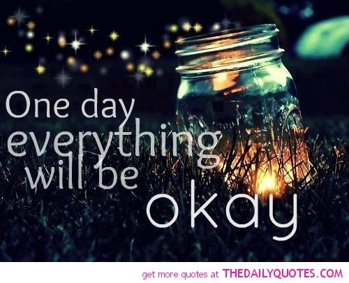 One Day Everything Will Be Ok