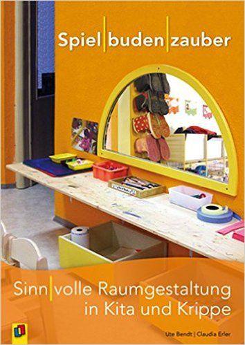 Spielbudenzauber: Sinnvolle Raumgestaltung in Kita und Krippe: Amazon.de: Ute Bendt, Claudia Erler: Bücher