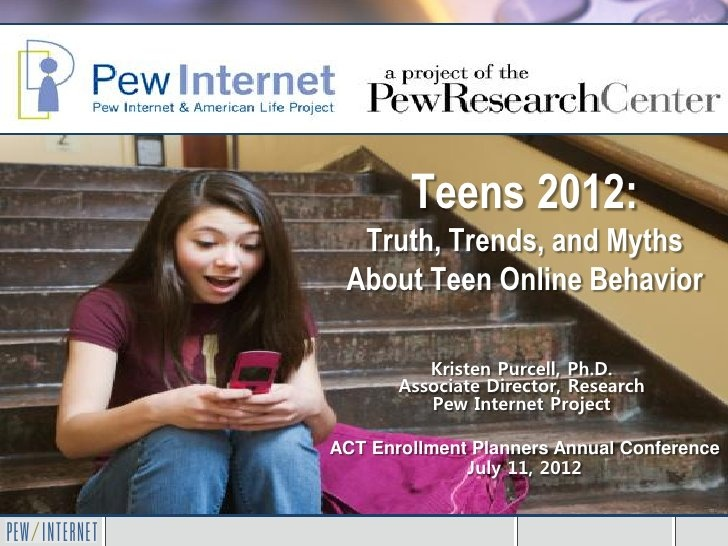 Teens 2012: Truth, Trends, and Myths About Teen Online Behavior by Pew Research Center's Internet & American Life Project