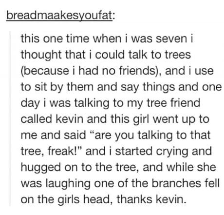 Get yourself a friend like Kevin.