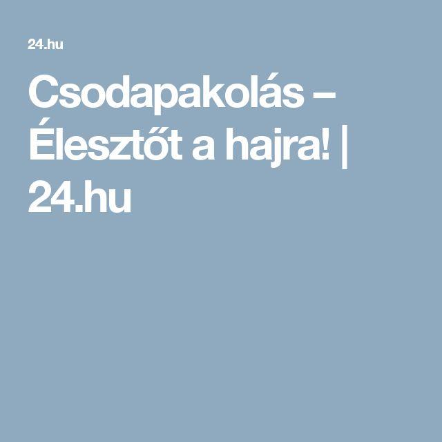 Csodapakolás – Élesztőt a hajra! | 24.hu
