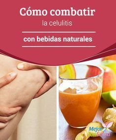 Cómo combatir la celulitis con bebidas naturales  Es muy importante incluir en nuestra dieta alimentos con vitamina C y flavonoides, ya que esta combinación tienen un efecto antiinflamatorio y nos ayuda a depurar el organismo
