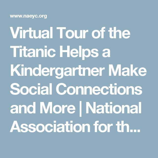 Virtual Tour of the Titanic Helps a Kindergartner Make Social Connections and More | National Association for the Education of Young Children | NAEYC