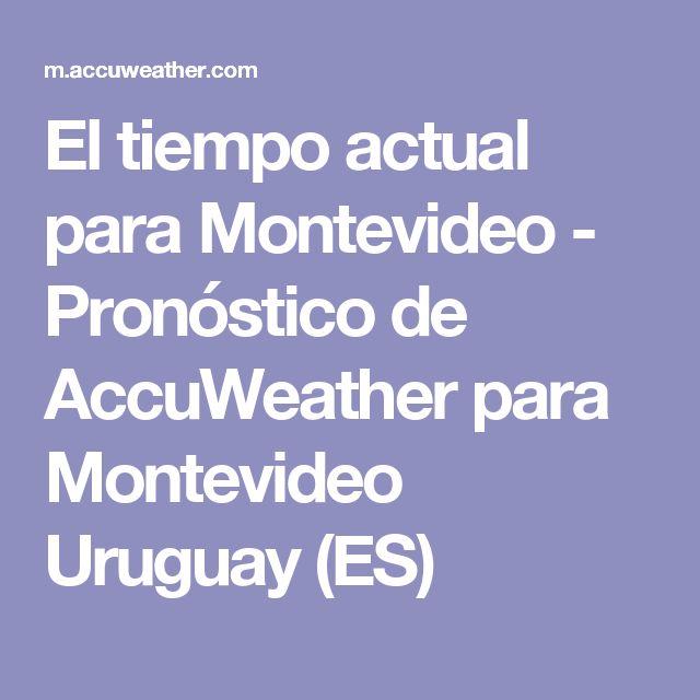 El tiempo actual para Montevideo - Pronóstico de AccuWeather para Montevideo Uruguay            (ES)