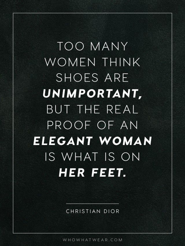 """""""Too many women think shoes are unimportant, but the real proof of an elegant women is what is on her feet."""" - Christian Dior"""