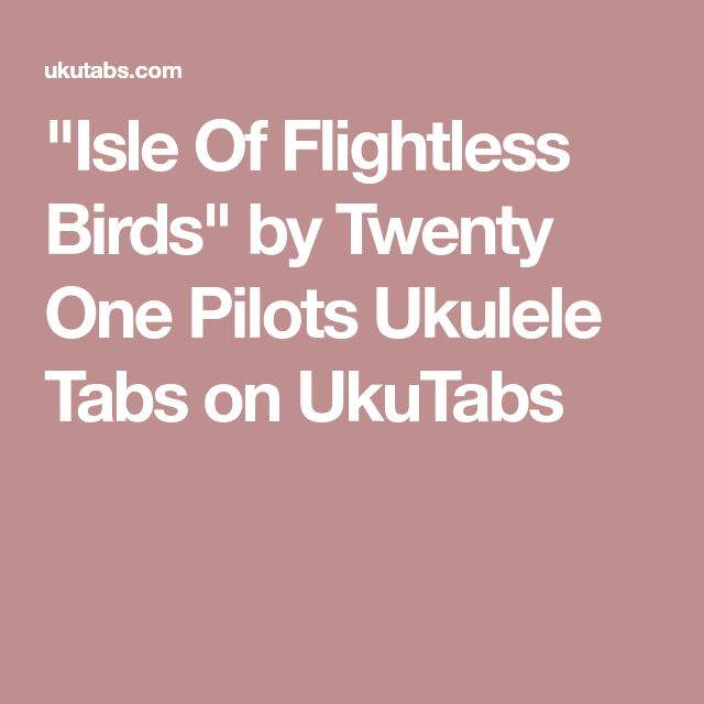 """Isle Of Flightless Birds"" by Twenty One Pilots Ukulele Tabs on UkuTabs"