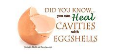 Remineralize Teeth and Heal Cavities How eggshells can naturally heal cavities    Read more: http://naturalsociety.com/the-1-weird-way-to-remineralize-teeth-and-heal-cavities/#ixzz3cam8enOr  Follow us: @naturalsociety on Twitter | NaturalSociety on Facebook