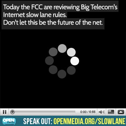 Under heavy pressure from Big Telecom, the FCC are considering rules that could put your Internet in the Slow Lane. Let's match that pressure: go to https://OpenMedia.org/SlowLane right now and demand authentic Net Neutrality!
