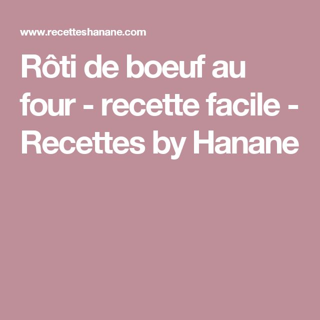 R ti de boeuf au four recette facile recettes by hanane viandes r ti de b uf au four - Cuisiner un roti de boeuf au four ...