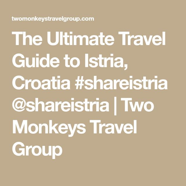 The Ultimate Travel Guide to Istria, Croatia #shareistria @shareistria | Two Monkeys Travel Group