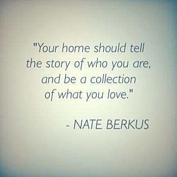 Your home should tell the story of who you are, and be a collection of what you love. - Nate Berkus