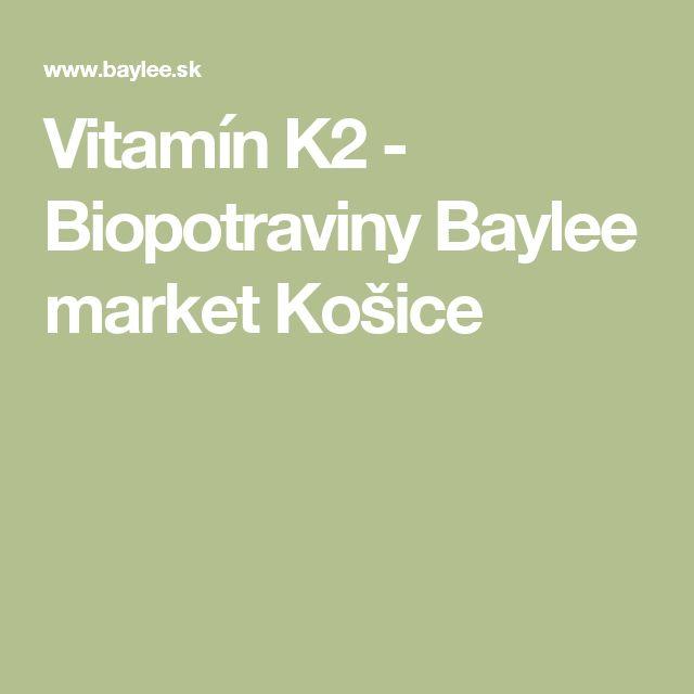 Vitamín K2 - Biopotraviny Baylee market Košice