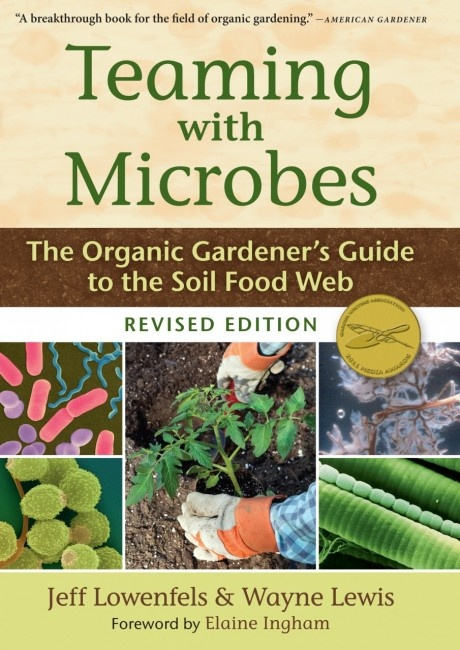 Teaming with microbes the organic gardener 39 s guide to the soil food web revised edition third - Organic gardening practical tips ...