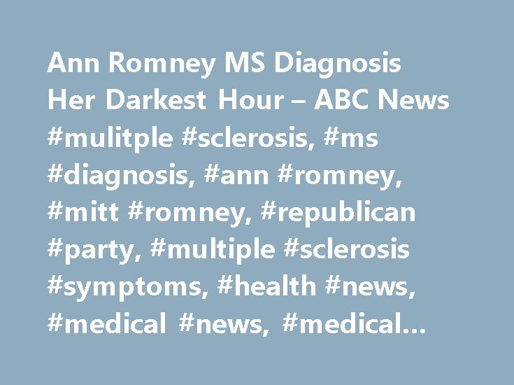 Ann Romney MS Diagnosis Her Darkest Hour – ABC News #mulitple #sclerosis, #ms #diagnosis, #ann #romney, #mitt #romney, #republican #party, #multiple #sclerosis #symptoms, #health #news, #medical #news, #medical #articles http://north-carolina.nef2.com/ann-romney-ms-diagnosis-her-darkest-hour-abc-news-mulitple-sclerosis-ms-diagnosis-ann-romney-mitt-romney-republican-party-multiple-sclerosis-symptoms-health-news-medical-news/  # Sections Shows Yahoo!-ABC News Network | 2017 ABC News Internet…