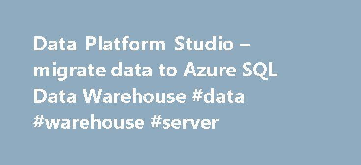 Data Platform Studio – migrate data to Azure SQL Data Warehouse #data #warehouse #server http://arizona.remmont.com/data-platform-studio-migrate-data-to-azure-sql-data-warehouse-data-warehouse-server/  # Migrate data to Azure and manage it across the Microsoft Data Platform Extraction and upload So you can move large volumes of data efficiently, Data Platform Studio parallelizes the extraction, compression and upload of your data to Blob Storage. Data Platform Studio gives particular care to…