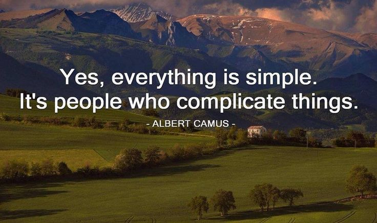 Yes, everything is simple. It's people who complicate things // Albert Camus