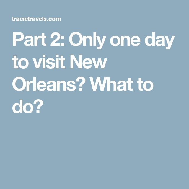Part 2: Only one day to visit New Orleans? What to do?