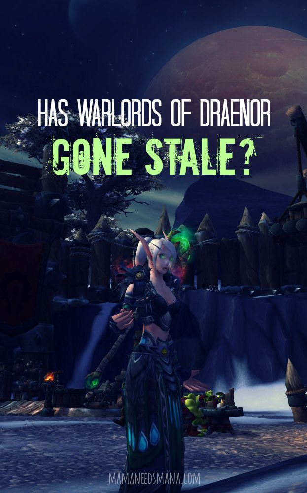 Has Warlords of Draenor gone stale? // http://www.mamaneedsmana.com/2015/01/06/tuesday-survey-01