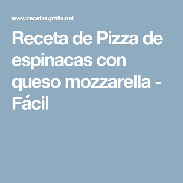 Receta de Pizza de espinacas con queso mozzarella - Fácil