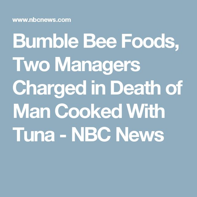 Bumble Bee Foods, Two Managers Charged in Death of Man Cooked With Tuna - NBC News