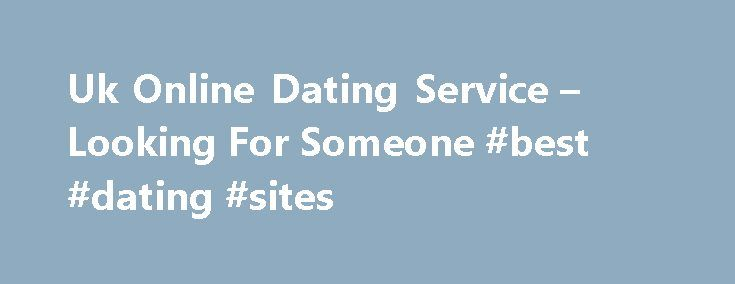 Uk Online Dating Service – Looking For Someone #best #dating #sites http://dating.remmont.com/uk-online-dating-service-looking-for-someone-best-dating-sites/  #uk dating services # Uk online dating service Ladies fear criminal predators, and guys should fear the false profile that predators are still working to ask for money to be sent for urgently needed spending. It is one of the … Continue reading →