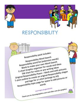 Responsibility CHARACTER pack includes:Responsibility Word Search30 Extension Responsibility word list and spelling ideas Blank to make your own Word SearchE-chart Graphic organizer for vocab and ideas5W chart for notes or pre-writing ideasOriginal Responsibility Poem  blank and with pictures T-shirt outline to create an original Responsibility slogan and logo for a t-shirt (enlarge to A3)Responsibility topic page for space to add pictures or wordsThis is a good starter worksheet/activities…