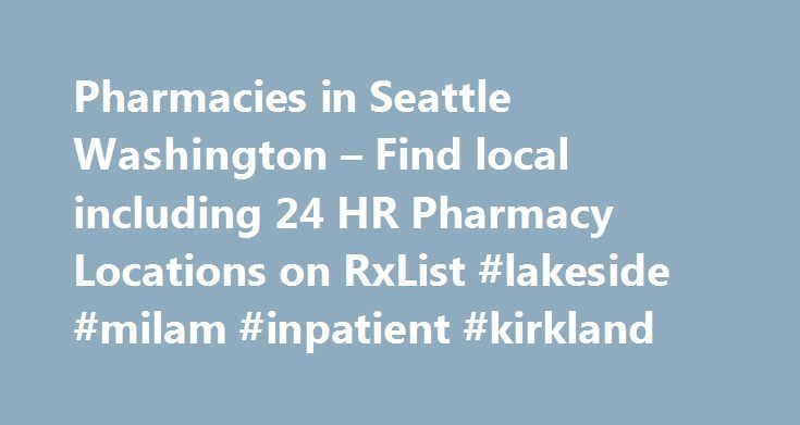 Pharmacies in Seattle Washington – Find local including 24 HR Pharmacy Locations on RxList #lakeside #milam #inpatient #kirkland http://trinidad-and-tobago.remmont.com/pharmacies-in-seattle-washington-find-local-including-24-hr-pharmacy-locations-on-rxlist-lakeside-milam-inpatient-kirkland/  # Featured Drug – Nexium What is esomeprazole (Nexium)? Esomeprazole decreases the amount of acid produced in the stomach. Esomeprazole is used to treat symptoms of gastroesophageal reflux disease (GERD)…