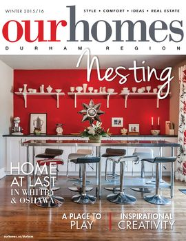 OUR HOMES Durham Region Winter 2015/2016 http://www.ourhomes.ca/durham/archive/501