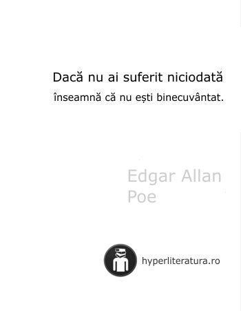 """""""Dacă nu ai suferit niciodată înseamnă că nu eşti binecuvântat."""" Edgar Allan Poe"""