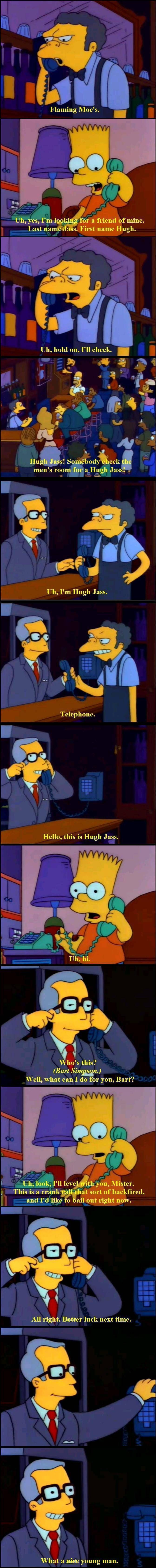 Darn it for Bart Simpson! That should've been his prank call for 'Huge Ass'. But at Moe's Tavern--I mean, Flaming Moe's, there's a guy named Hugh Jazz.