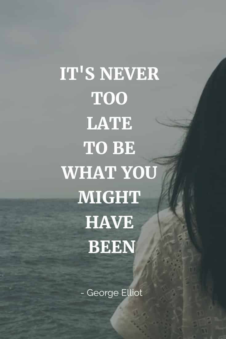 It's Never Too Late | Covetboard Quotes
