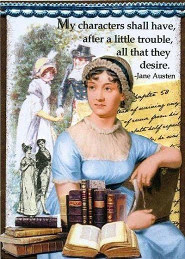 """""""My characters shall have, after a little trouble, all that they desire."""" -Jane Austen"""