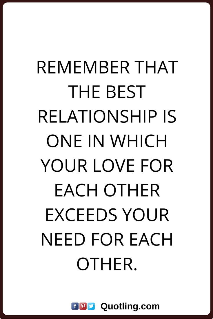 relationships quotes Remember that the best relationship is one in which your love for each other