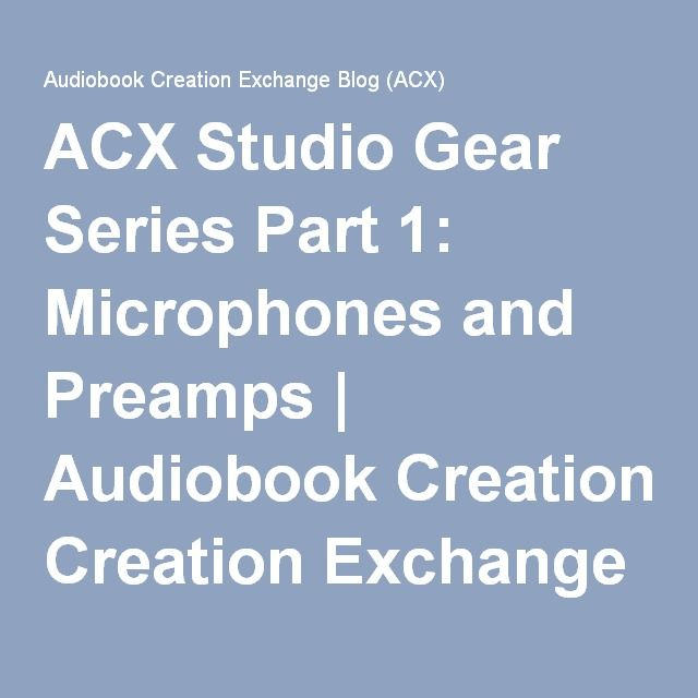 ACX Studio Gear Series Part 1: Microphones and Preamps | Audiobook Creation Exchange Blog (ACX)