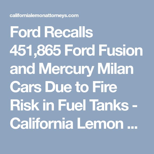 Ford Recalls 451,865 Ford Fusion and Mercury Milan Cars Due to Fire Risk in Fuel Tanks - California Lemon Law Attorneys - California Lemon Lawyer