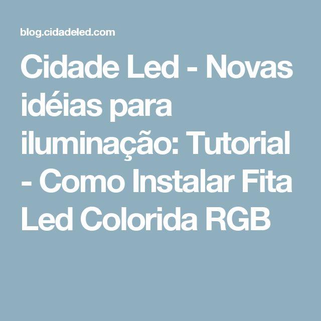 Cidade Led - Novas idéias para iluminação: Tutorial - Como Instalar Fita Led Colorida RGB