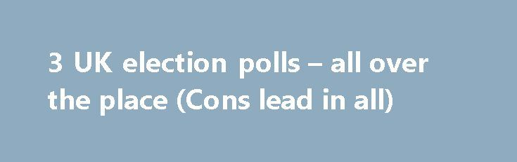 3 UK election polls – all over the place (Cons lead in all) http://betiforexcom.livejournal.com/24432606.html  The big news from  - details are still coming in London is of course what the police are treating asterror attacks Try as they might the cowardly assholes attacking people will not stop the election. Here are the latest polls released over the w...The post 3 UK election polls – all over the place (Cons lead in all) appeared first on Forex news - Binary options…