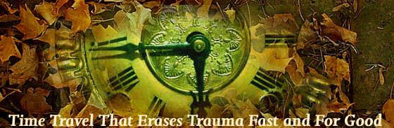 Time Travel That Erases Trauma Fast and For Good