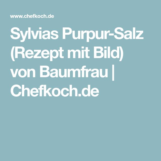 Sylvias Purpur-Salz (Rezept mit Bild) von Baumfrau | Chefkoch.de