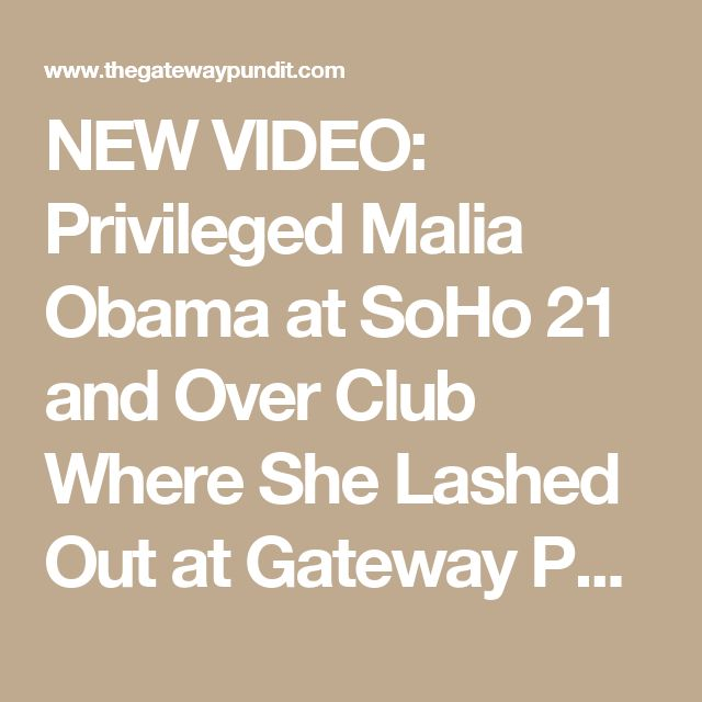 NEW VIDEO: Privileged Malia Obama at SoHo 21 and Over Club Where She Lashed Out at Gateway Pundit Reporter Lucian Wintrich