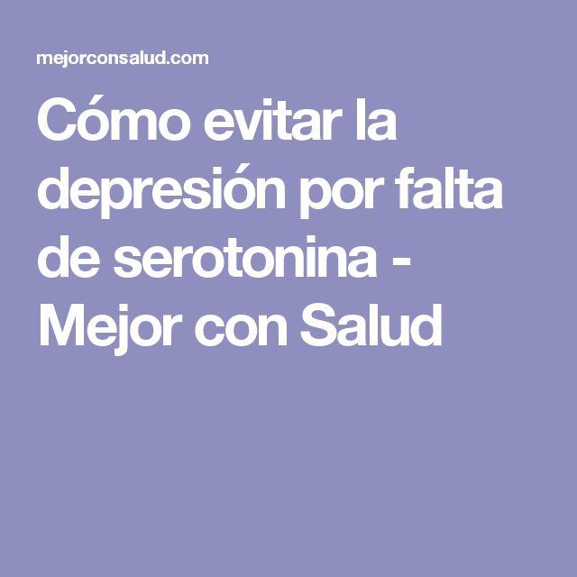 Cómo evitar la depresión por falta de serotonina - Mejor con Salud