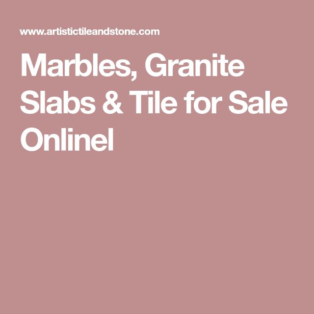 Marbles, Granite Slabs & Tile for Sale Onlinel
