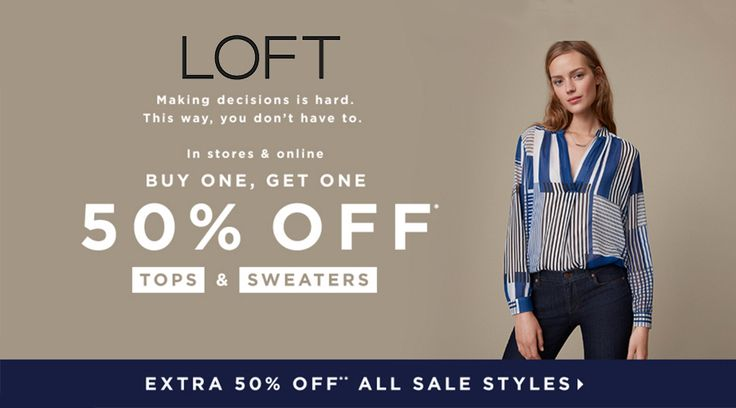 Onilne Only! Buy One, Get One 50% #Off Tops & Sweaters.  Store : #LOFT Scope: Entire Store  Ends On : 01/29/2017    Get more deals: http://www.geoqpons.com/Loft-coupon-codes  Get our Android mobile App: https://play.google.com/store/apps/details?id=com.mm.views    Get our iOS mobile App: https://itunes.apple.com/us/app/geoqpons-local-coupons-discounts/id397729759?mt=8