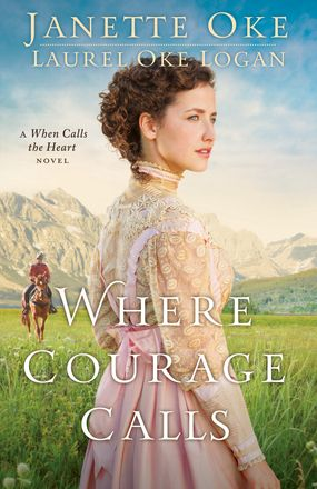 Where Courage Calls A When Calls the Heart Novel by: Janette Oke, Laurel Oke Logan