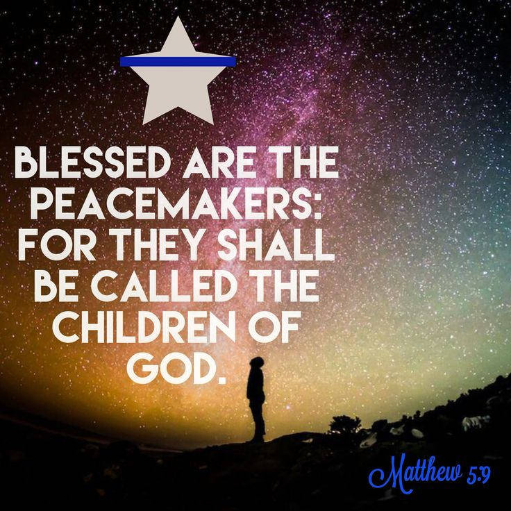 Blessed are the peacemakers: for they shall be called the ...
