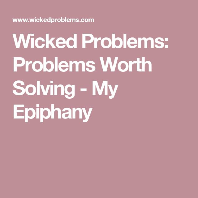 Wicked Problems: Problems Worth Solving - My Epiphany