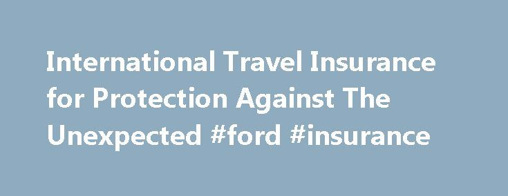 International Travel Insurance for Protection Against The Unexpected #ford #insurance http://remmont.com/international-travel-insurance-for-protection-against-the-unexpected-ford-insurance/  #compare travel insurance # International travel insurance Benefits of our worldwide insurance plans: *available if plan purchased within 14 days of initial trip deposit date. Assistance in a pinch Whether hiking through Turkey or enjoying a cruise through the Mediterranean, you may find yourself in need…