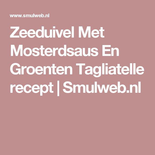 Zeeduivel Met Mosterdsaus En Groenten Tagliatelle recept   Smulweb.nl