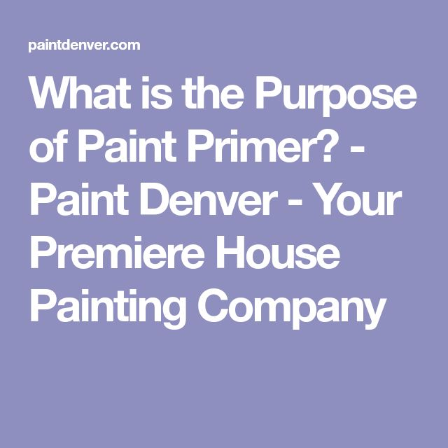 What is the Purpose of Paint Primer? - Paint Denver - Your Premiere House Painting Company