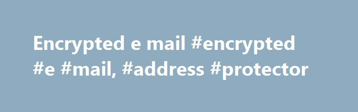 """Encrypted e mail #encrypted #e #mail, #address #protector http://malta.nef2.com/encrypted-e-mail-encrypted-e-mail-address-protector/  # E-Mail Address Protection Why http://address-protector.com ? This server encrypts your e-mail address in a way, that makes it impossible for automatic programs (so called """"address harvesters""""), to find your clear-text e-mail address on web pages, and to consequently use it for sending you unwanted commercial e-mails (so called SPAM ). How is the E-Mail…"""